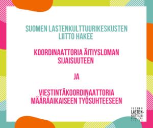 Suomen lastenkulttuurikeskusten liitto hakee koordinaattoria ja viestintäkoordinaattoria